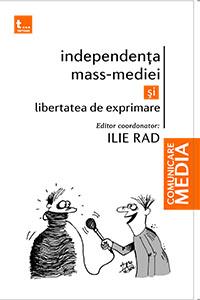 Independenţa mass-mediei şi libertatea de exprimare, Editura Tritonic, Bucureşti, 2017