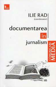 Documentarea in jurnalism - Coordonator Ilie Rad