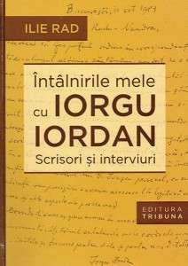 Ilie Rad - Intalnirile mele cu Iorgu Iordan - Scrisori si interviuri